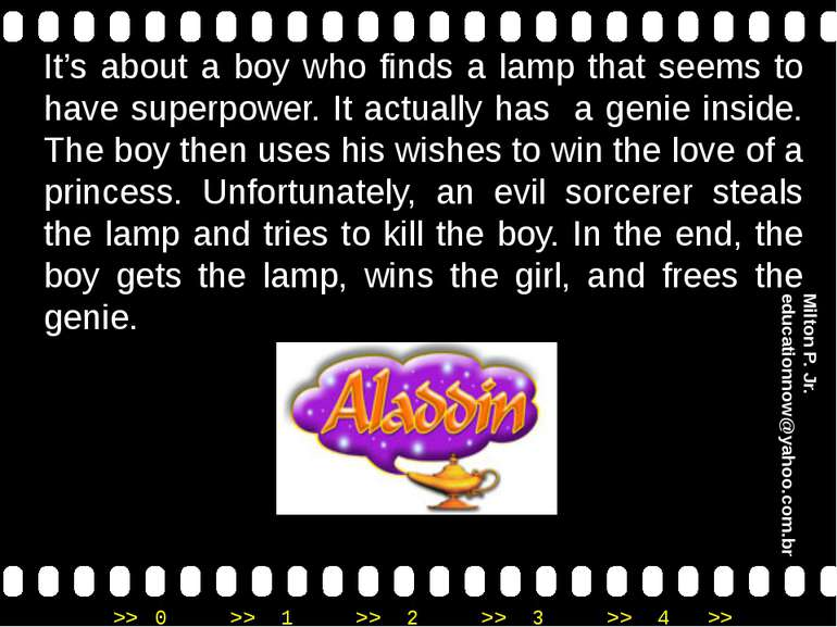 It's about a boy who finds a lamp that seems to have superpower. It actually ...