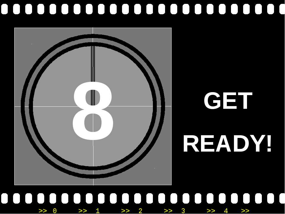 8 GET READY! >> 0 >> 1 >> 2 >> 3 >> 4 >>