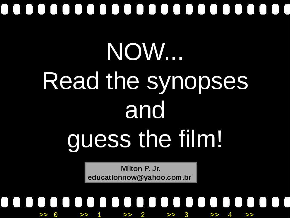 NOW... Read the synopses and guess the film! Milton P. Jr. educationnow@yahoo...