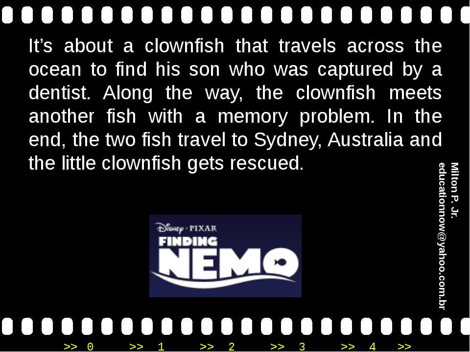 It's about a clownfish that travels across the ocean to find his son who was ...