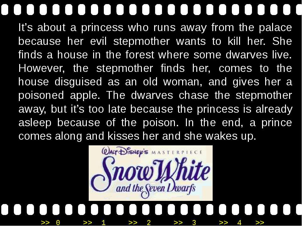 It's about a princess who runs away from the palace because her evil stepmoth...