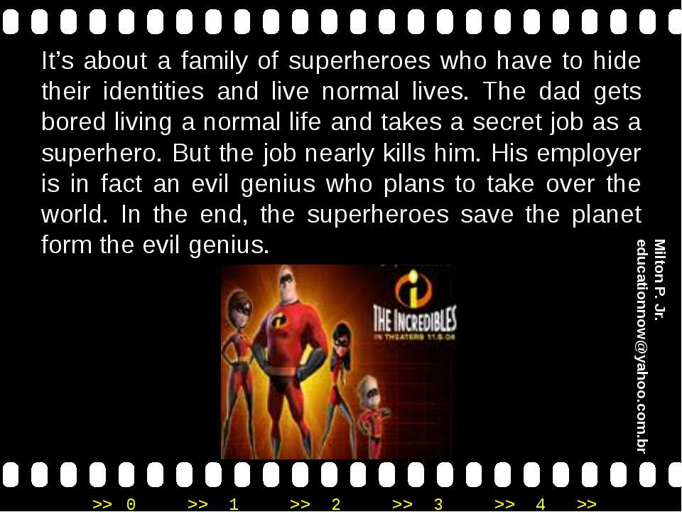 It's about a family of superheroes who have to hide their identities and live...