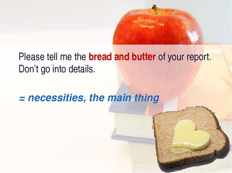 Please tell me the bread and butter of your report. Don't go into details. = ...