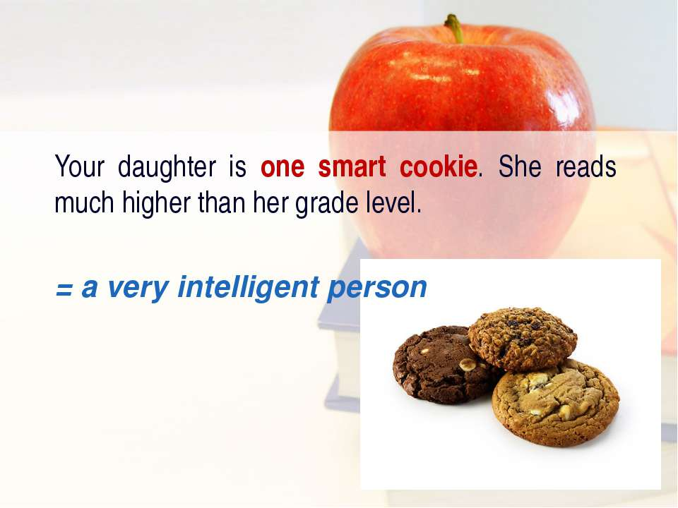 Your daughter is one smart cookie. She reads much higher than her grade level...