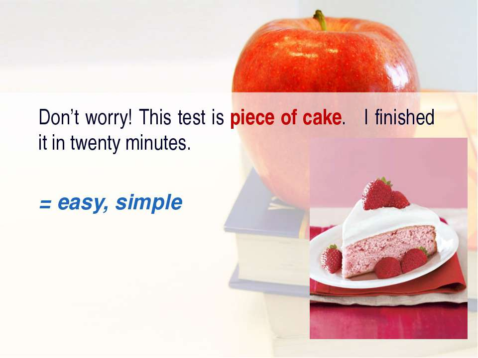 Don't worry! This test is piece of cake. I finished it in twenty minutes. = e...