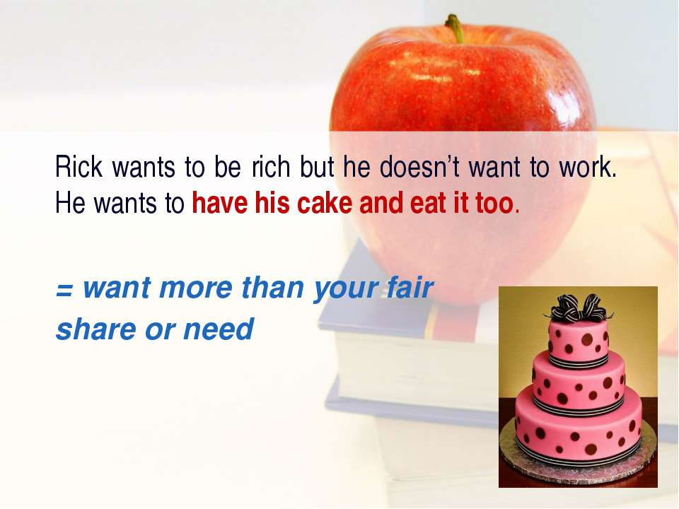 Rick wants to be rich but he doesn't want to work. He wants to have his cake ...
