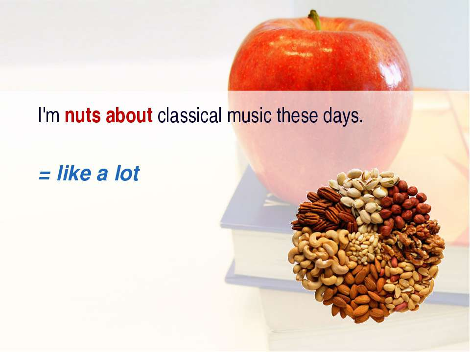 I'm nuts about classical music these days. = like a lot