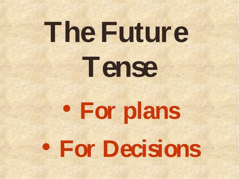 The Future Tense For plans For Decisions