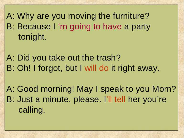 A: Why are you moving the furniture? B: Because I 'm going to have a party to...