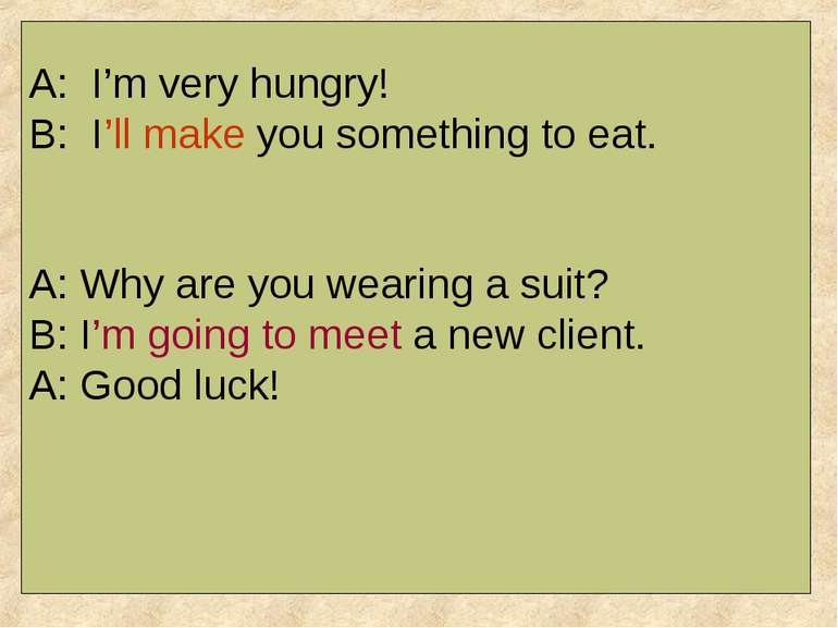 A: I'm very hungry! B: I'll make you something to eat. A: Why are you wearing...