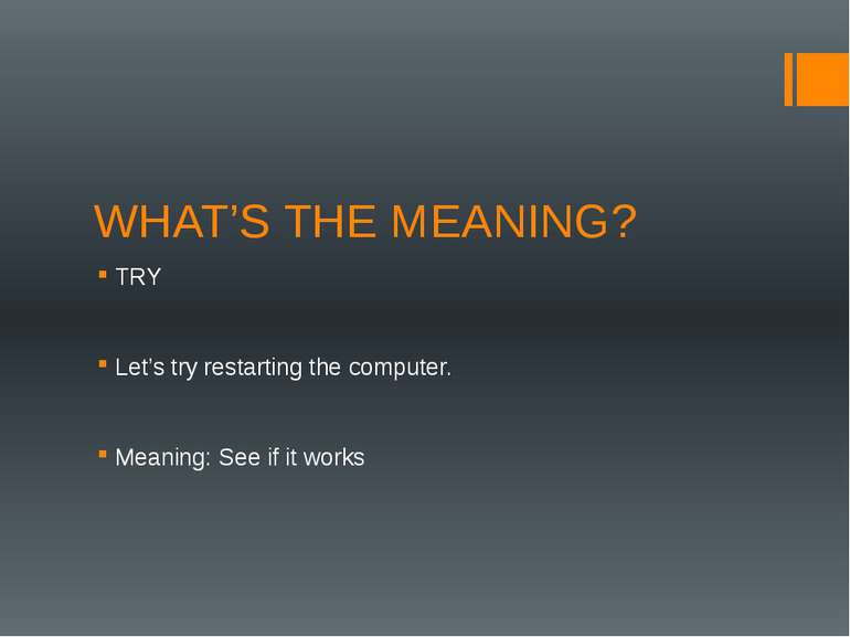 WHAT'S THE MEANING? TRY Let's try restarting the computer. Meaning: See if it...