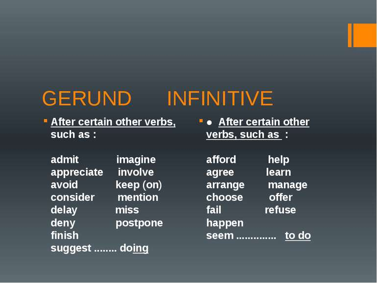 GERUND INFINITIVE After certain other verbs,  such as :            admit     ...