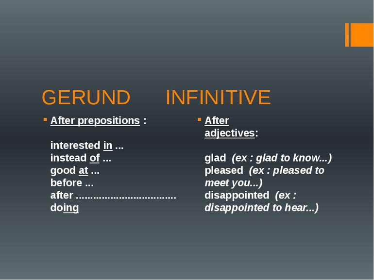 GERUND INFINITIVE After prepositions :         interested in ...    instead o...