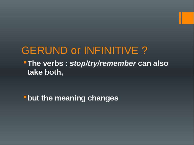 GERUND or INFINITIVE ? The verbs : stop/try/remember can also take both, but ...