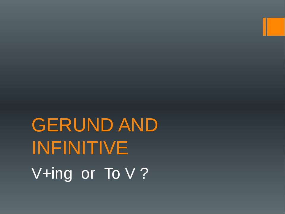 GERUND AND INFINITIVE V+ing or To V ?