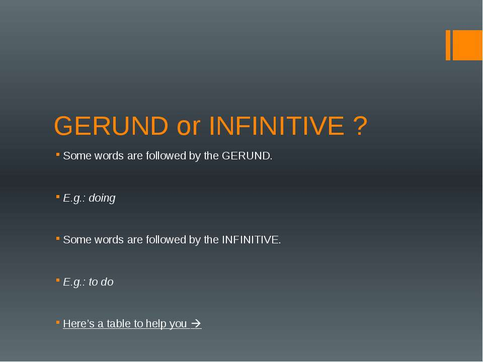 GERUND or INFINITIVE ? Some words are followed by the GERUND. E.g.: doing Som...