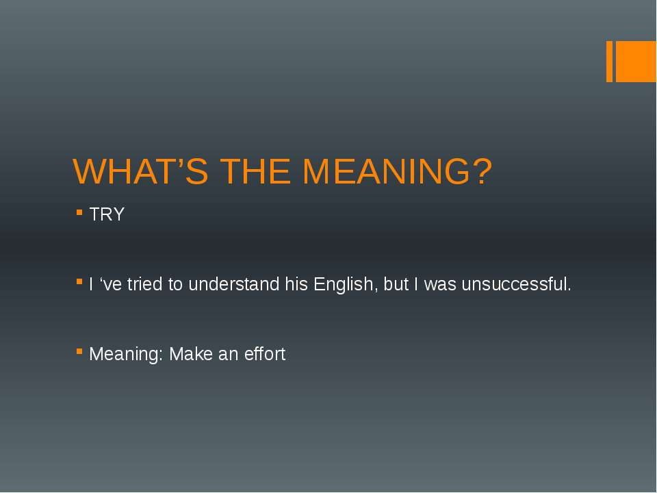 WHAT'S THE MEANING? TRY I 've tried to understand his English, but I was unsu...