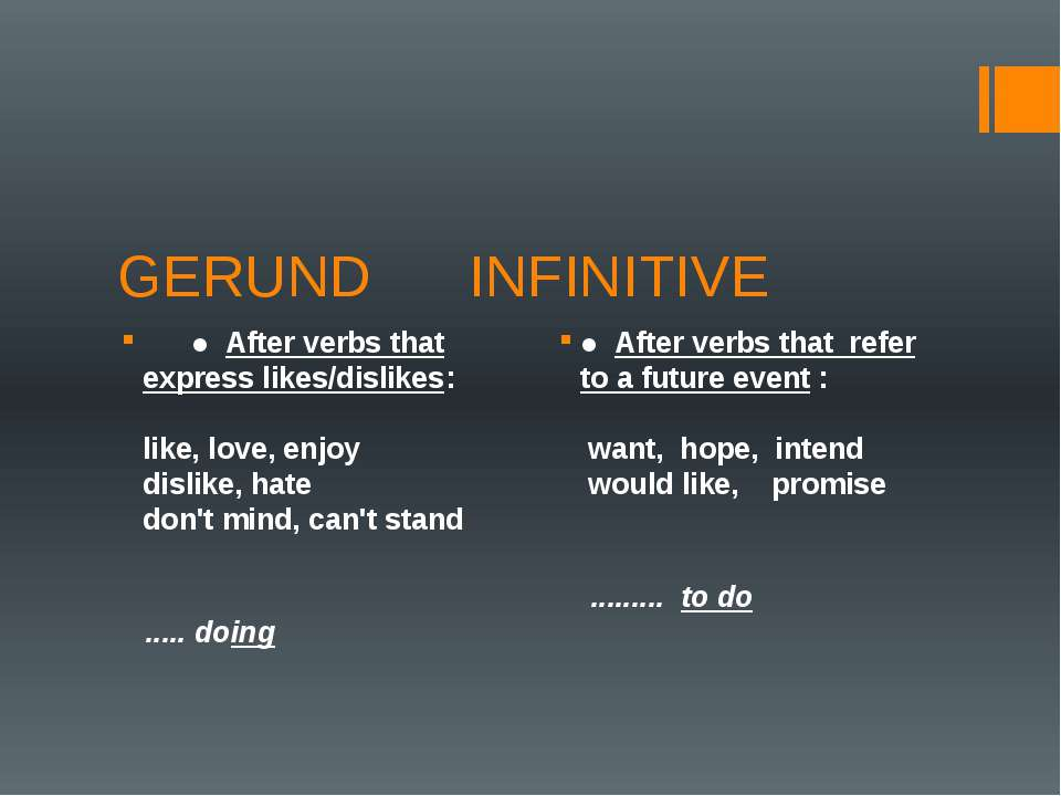 GERUND INFINITIVE       ●  After verbs that express likes/dislikes:          ...