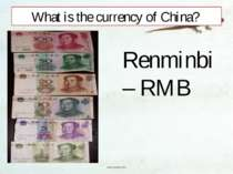 What is the currency of China? Renminbi – RMB