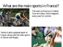 What are the main sports in France? The main cycling tour is called Tour de F...
