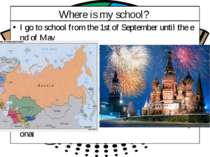 Where is my school? I go to school from the 1st of September until the end of...