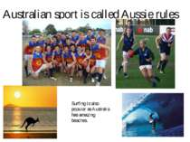 Australian sport is called Aussie rules Surfing is also popular as Australia ...