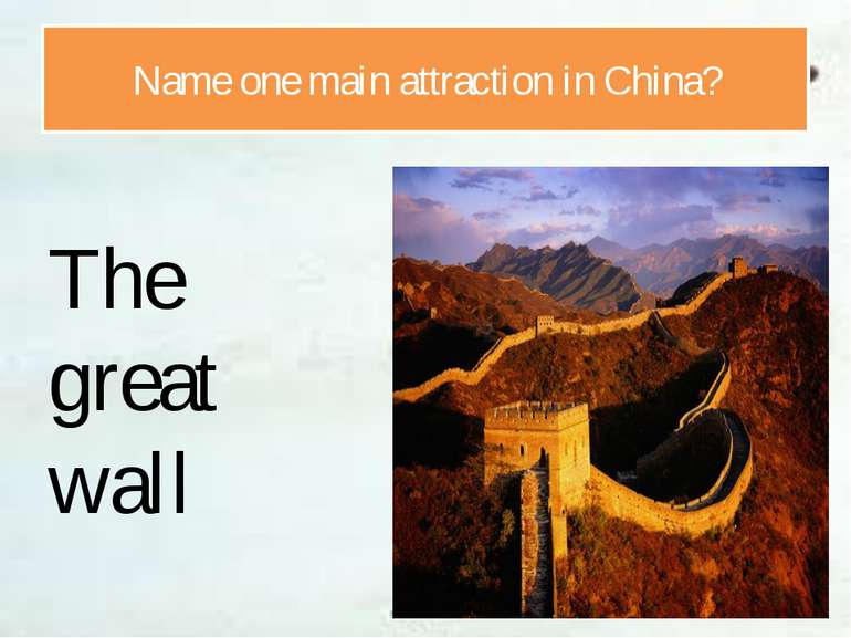 Name one main attraction in China? The great wall