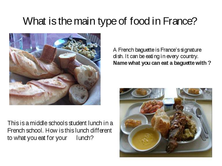 What is the main type of food in France? A French baguette is France's signat...