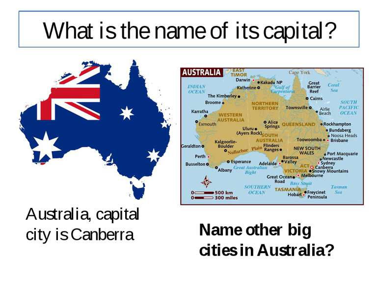 What is the name of its capital? Australia, capital city is Canberra Name oth...