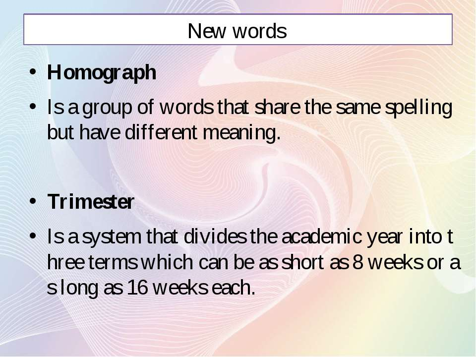 New words Homograph Is a group of words that share the same spelling but have...