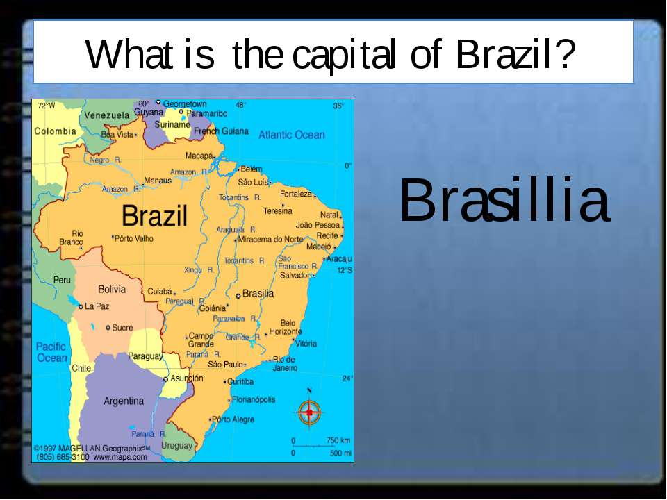 What is the capital of Brazil? Brasillia