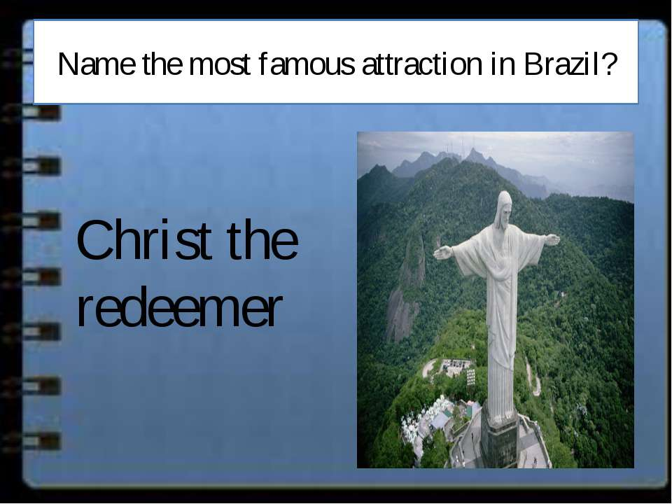 Name the most famous attraction in Brazil? Christ the redeemer