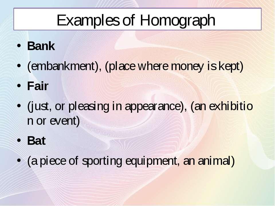 Examples of Homograph Bank (embankment), (place where money is kept) Fair (ju...