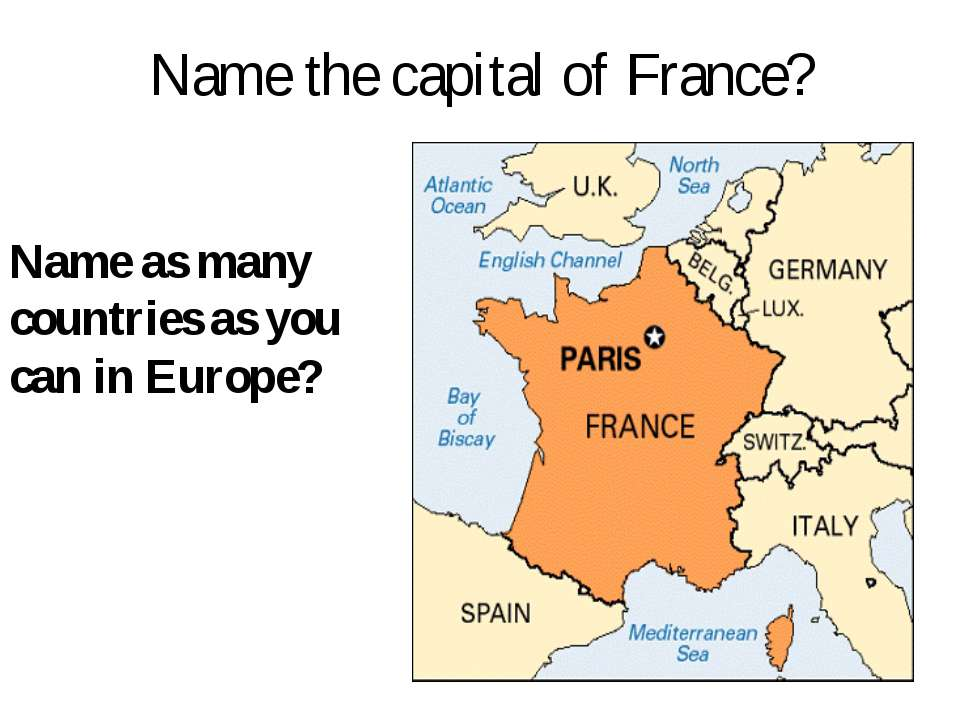 Name the capital of France? Name as many countries as you can in Europe?