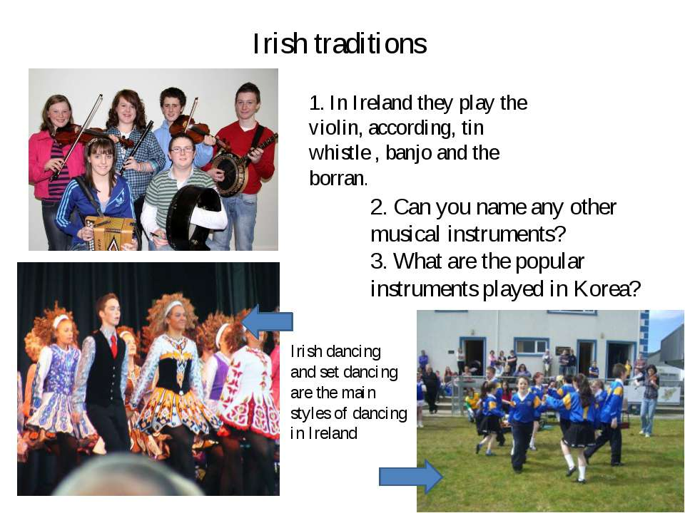 Irish traditions 1. In Ireland they play the violin, according, tin whistle ,...