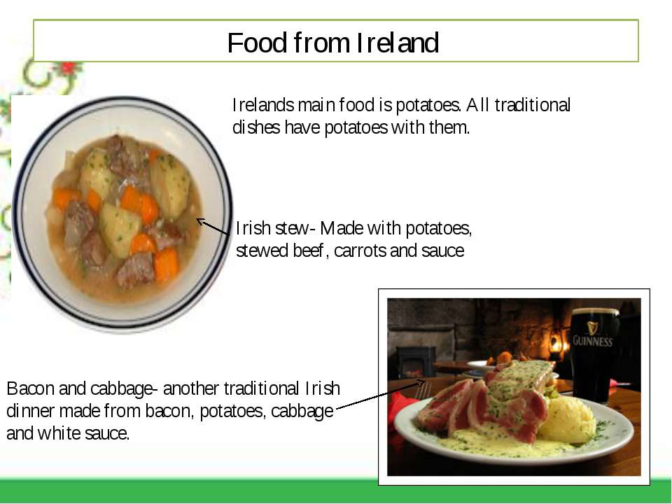 Food from Ireland Irelands main food is potatoes. All traditional dishes have...