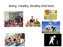 Being Healthy, Wealthy And Wise Exercise regularly, eat healthy food, take ba...
