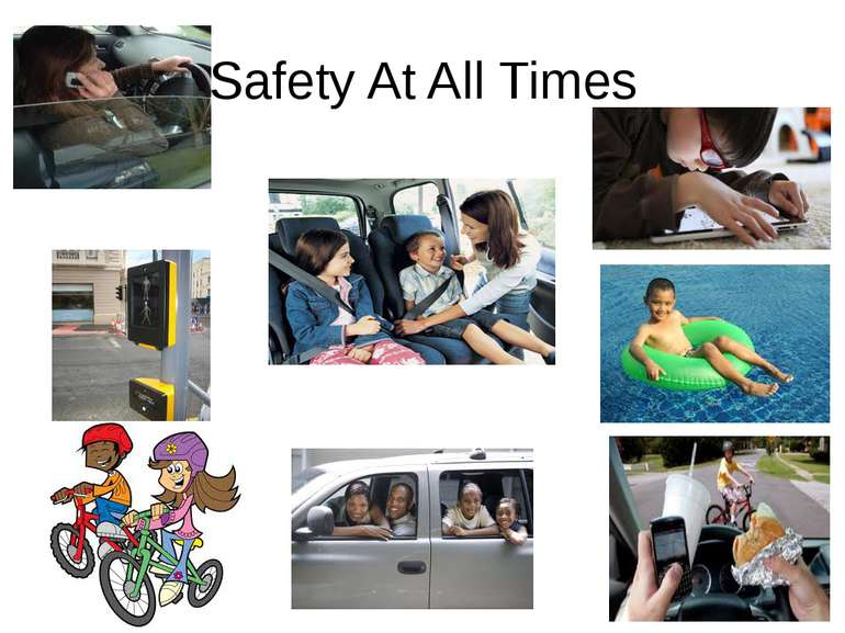 Safety At All Times Do not talk on cellphone while driving, wear your seat be...