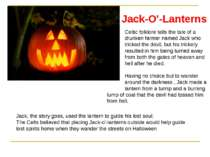 Jack-O'-Lanterns Celtic folklore tells the tale of a drunken farmer named Jac...