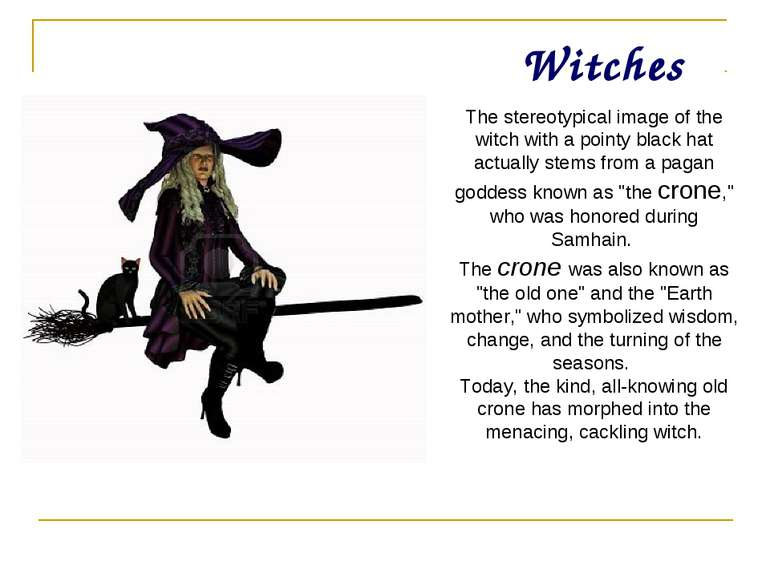 Witches The stereotypical image of the witch with a pointy black hat actually...