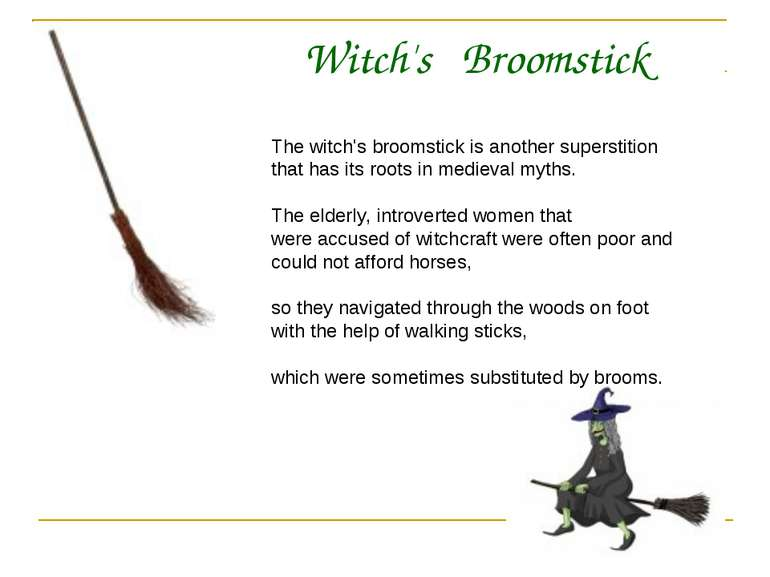 Witch's Broomstick The witch's broomstick is another superstition that has it...