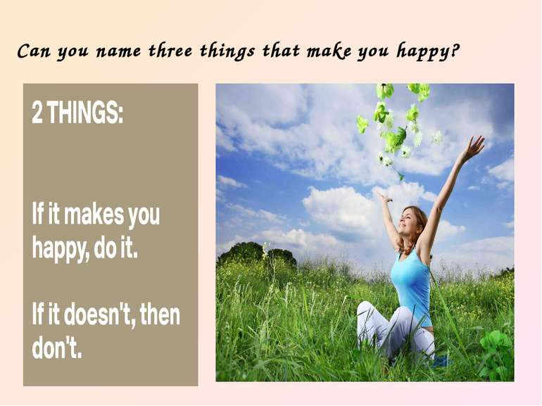 Can you name three things that make you happy?