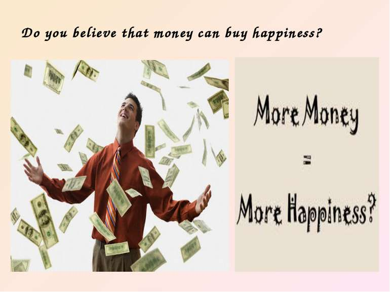 Do you believe that money can buy happiness?