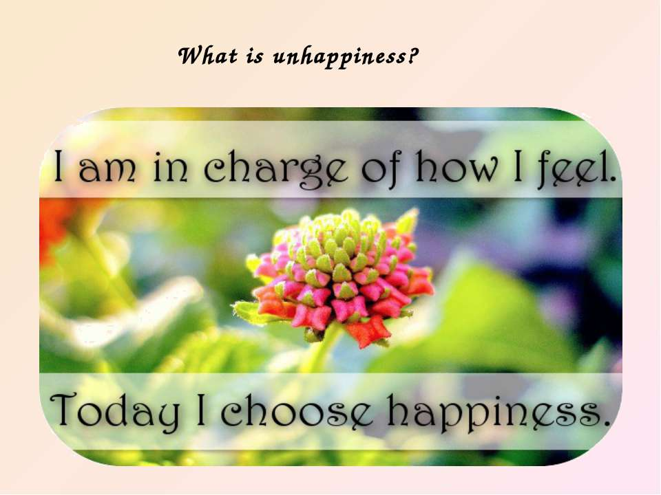 What is unhappiness?