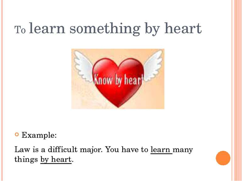 To learn something by heart Example: Law is a difficult major. You have to le...