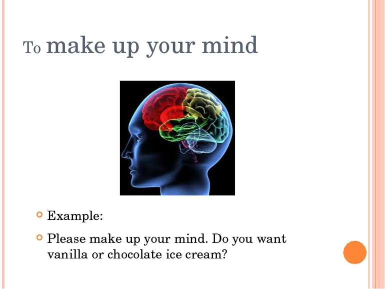 To make up your mind Example: Please make up your mind. Do you want vanilla o...