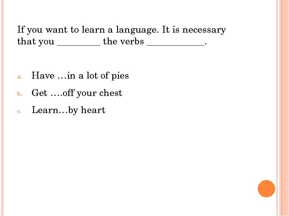 If you want to learn a language. It is necessary that you _________ the verbs...