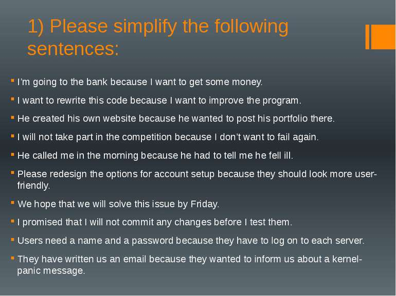 1) Please simplify the following sentences: I'm going to the bank because I w...