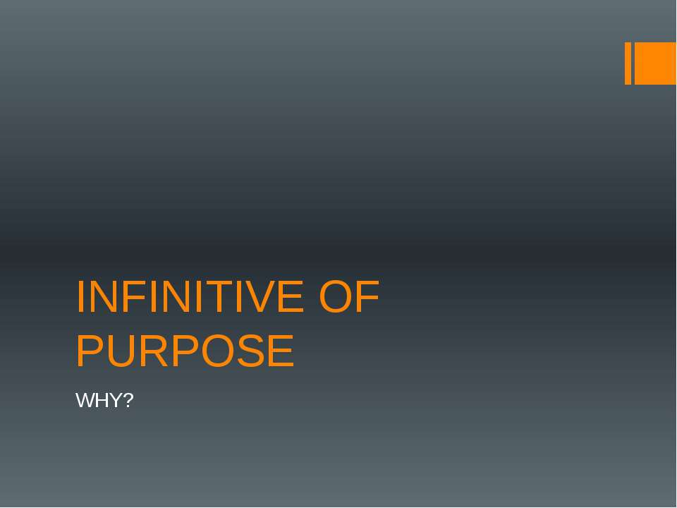 INFINITIVE OF PURPOSE WHY?