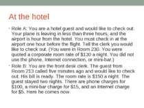 At the hotel Role A: You are a hotel guest and would like to check out. Your ...